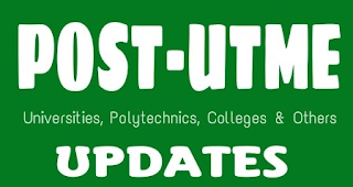 When is Post UTME Coming Up? Universities, polytechnics and colleges of educationPost UTME/Screening Updates